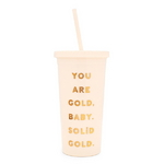 sip sip tumbler with straw - YOU ARE GOLD